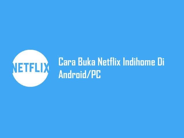 Cara Buka Netflix Indihome