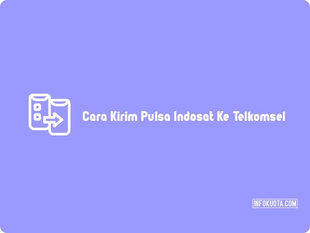 Cara Kirim Pulsa Indosat Ke Telkomsel