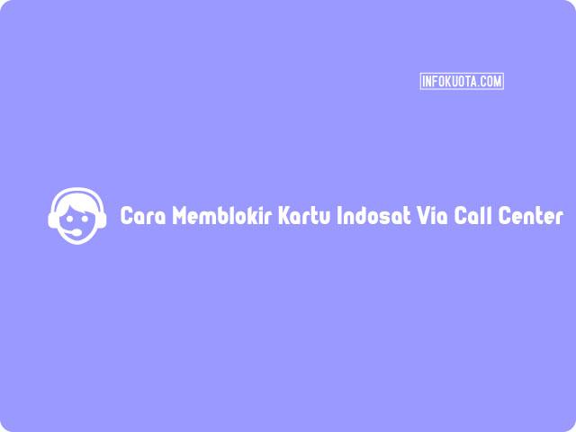 Cara Memblokir Kartu Indosat Melalui Call Center