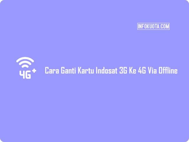 Cara Ganti Kartu Indosat 3G Ke 4G Via Offline