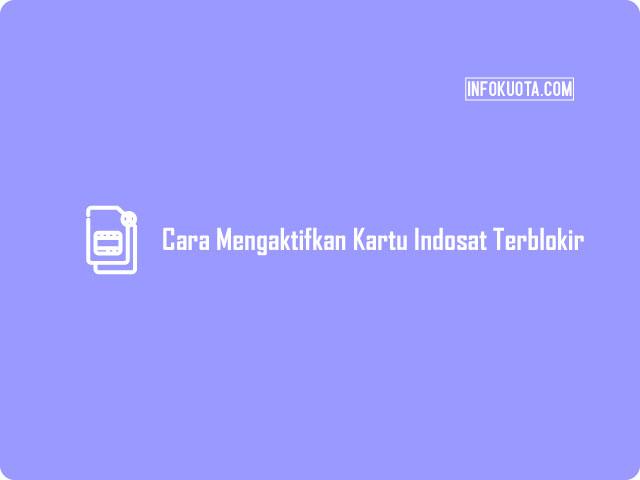 Cara Mengaktifkan Kartu Indosat yang Terblokir