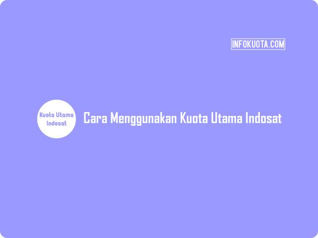 Cara Menggunakan Kuota Utama Indosat