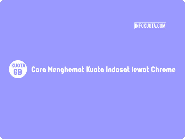 Cara Menghemat Kuota Indosat Lewat Chrome