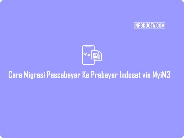 Cara Migrasi Pascabayar Ke Prabayar Indosat via MyiM3