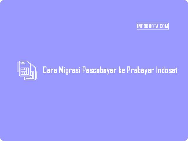 Cara Migrasi Pascabayar ke Prabayar Indosat