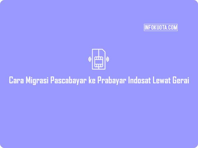 Cara Migrasi Pascabayar ke Prabayar Indosat Lewat Gerai