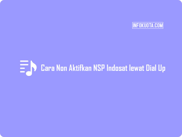 Cara Non Aktifkan NSP Indosat lewat Dial Up