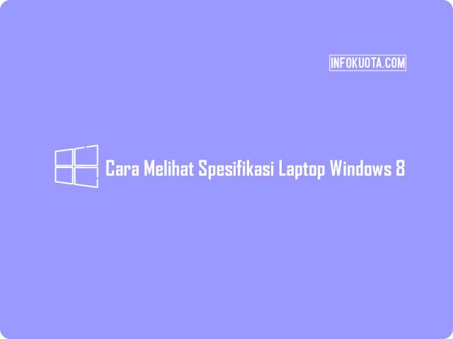 Cara Melihat Spesifikasi Laptop Windows 8