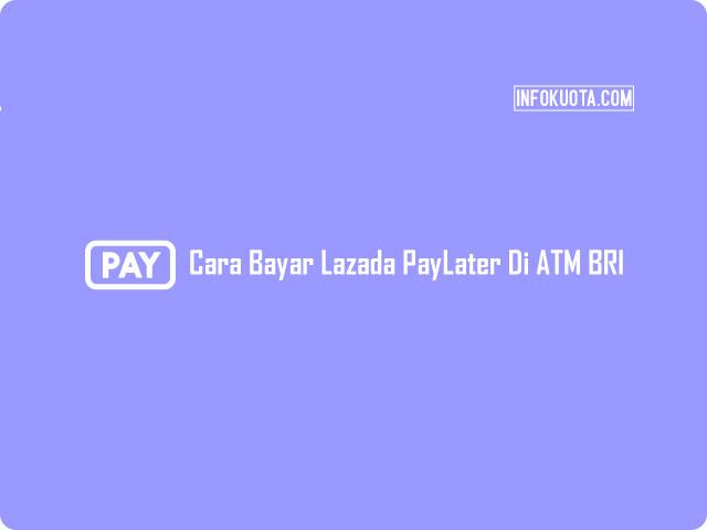 Cara Bayar Lazada Paylater Di ATM BRI