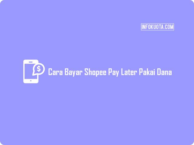 Cara Bayar Shopee Pay Later Pakai Dana