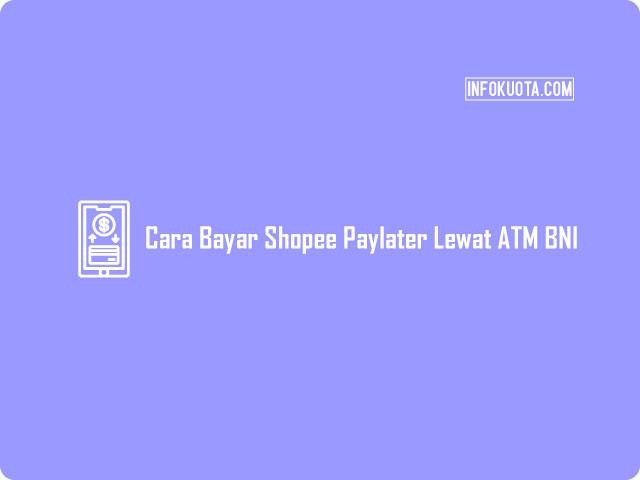 Cara Bayar Shopee Paylater Lewat ATM BNI