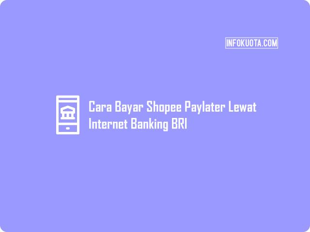 Cara Bayar Shopee Paylater Lewat Internet Banking BRI