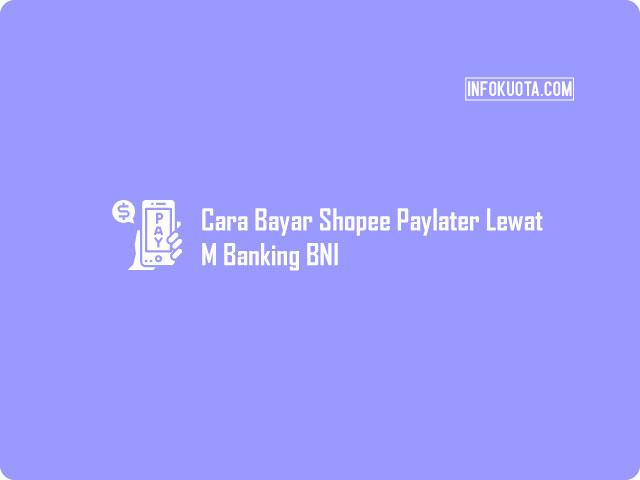 Cara Bayar Shopee Paylater Lewat M Banking BNI