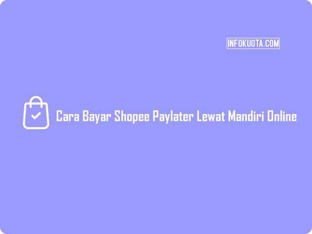 Cara Bayar Shopee Paylater Lewat Mandiri Online