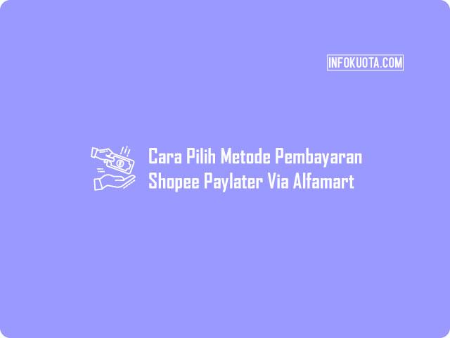 Cara Memilih Metode Pembayaran Shopee Paylater Via Alfamart