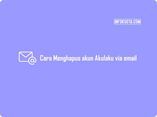 Cara Menghapus akun Akulaku via email