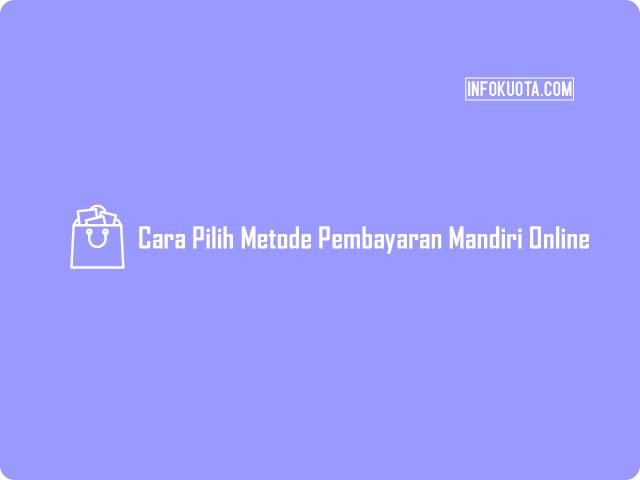 Cara Pilih Metode Pembayaran Mandiri Online