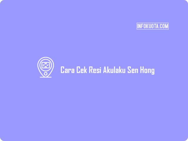 Cara Cek Resi Akulaku Sen Hong