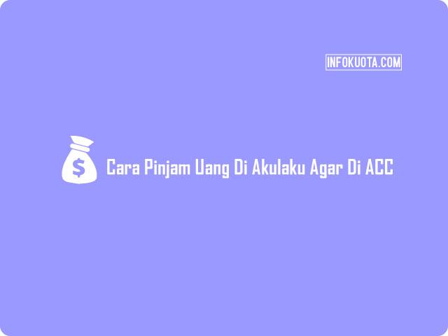 Cara Pinjam Uang Di Akulaku Agar Di ACC
